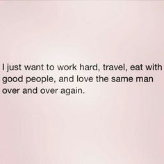 Work, travel, eat, love and pray of course