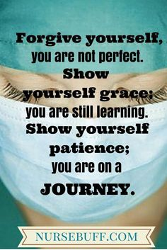 Forgive yourself, you are not perfect. Show yourself grace. You are still learning.  Show yourself patience. You are on a JOURNEY