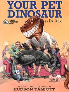 Your Pet Dinosaur Humorous advice on the care and feeding of different kinds of dinosaurs as pets with outrageous illustrations by Hudson Talbott.