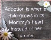 #Adoption is when a child grows in its Mommy's heart instead of her tummy.