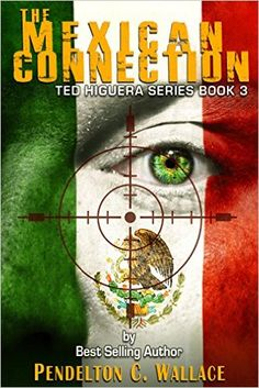 The Mexican Connection: Ted Higuera Series Book 3 - Kindle edition by Pendelton Wallace. Mystery, Thriller & Suspense Kindle eBooks @ Amazon.com.