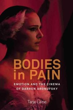 Bodies in Pain: Emotion and the Cinema of Darren Aronofsky
