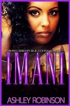 Imani Kindle Edition by Ashley Robinson  Dave is 19 years old,fine, college educated and completely smitten with his online crush. Through social media, the endless opportunities of inticing this older, sexy, around the way vixen by the name of Imani is at his fingertips. Neither of them has a clue to what love is but they are willing to laugh in the face of adversity. Eventually what makes you laugh will make you cry in the world of love, sex,drugs, money, murder...  #romance…
