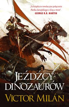 Jeźdźcy dinozaurów (Dinosaur Knights) by Victor Milán (Dinosaur Lords #2), Galeria Książki, Poland, 2017