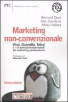Marketing non-convenzionale : viral, guerrilla, tribal e i 10 principi fondamentali del marketing postmoderno / Bernard Cova, Alex Giordano, Mirko Pallera