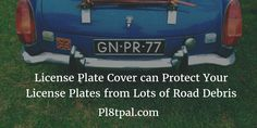 License Plate Cover can Protect Your License Plates from Lots of Road Debris. Know More
