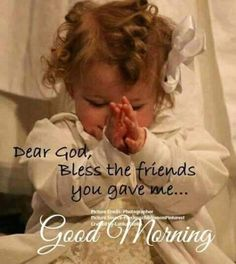 Dear God, please bless the friends You gave me. Good Morning Prayer, Morning Blessings, Good Morning Picture, Good Morning Friends, Morning Prayers, Good Morning Good Night, Morning Pictures, Good Morning Wishes, Good Morning Images