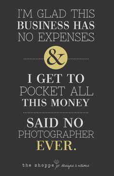 """""""I'm glad I get to pock all this money,"""" said no photographer ever."""