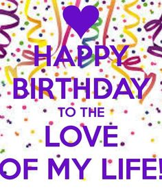 Happy Birthday To The Love Of My Life birthday happy birthday happy birthday wishes birthday quotes happy birthday quotes birthday quote happy birthday love quotes happy birthday wife happy birthday husband Wife Birthday Quotes, Birthday Message For Husband, Happy Birthday Husband, Happy Husband, Happy Birthday Images, Birthday Love, Birthday Messages, Husband Love, Happy Birthday Wishes