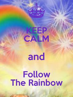 KEEP CALM and Follow The Rainbow .