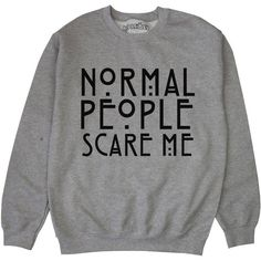 Normal People Scare Me Sweatshirt Jumper Unisex Black S M L XL featuring polyvore women's fashion clothing tops hoodies sweatshirts patterned sweatshirts thermal tops print sweatshirt unisex tops patterned tops