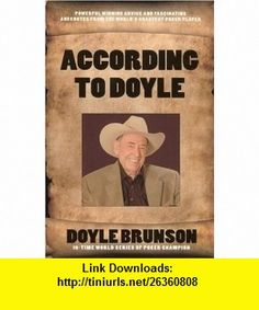 According to Doyle (9781580422208) Doyle Brunson , ISBN-10: 1580422209  , ISBN-13: 978-1580422208 ,  , tutorials , pdf , ebook , torrent , downloads , rapidshare , filesonic , hotfile , megaupload , fileserve