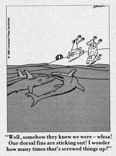 """Well, somehow they knew we were -- whoa! Our dorsal fins are sticking out. I wonder how many times THAT'S screwed things up! ~ The Far Side by Gary Larson Far Side Cartoons, Far Side Comics, Funny Cartoons, Funny Comics, Funny Jokes, Hilarious, Funny Sarcasm, Funny Signs, Gary Larson Comics"