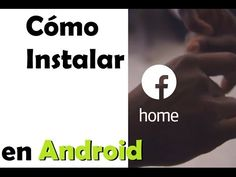 Cómo Instalar a Facebook Home en el teléfono móvil   Android Fácil