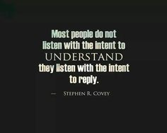 They only listen so they can reply.