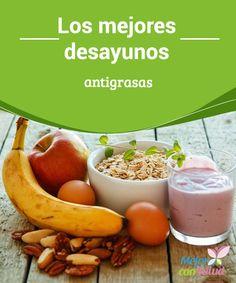 Los mejores #desayunos #antigrasas Te recomendamos que leas el siguiente #artículo donde te ofrecemos los mejores desayunos antigrasas para afrontar tu jornada y no subir de #peso.