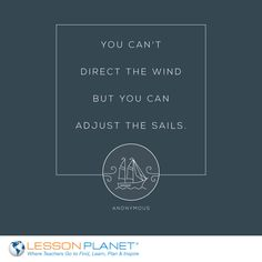 """""""You can't direct the wind but you can adjust the sails."""" ~ Anonymous"""