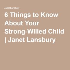 6 Things to Know About Your Strong-Willed Child | Janet Lansbury