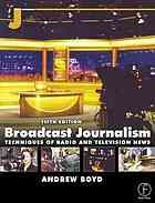 Broadcast journalism : techniques of radio and television news  http://www.worldcat.org/oclc/44869100