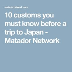 10 customs you must know before a trip to Japan - Matador Network