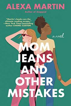 This Chick Read: Mom Jeans and Other Mistakes by Alexa Martin New Books, Books To Read, Two Best Friends, Fiction Novels, Co Parenting, Female Friendship, Book Recommendations, Bestselling Author, Mom Jeans