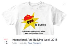 Join our Fifth International Anti-Bullying Campaign, is a global event that lasts the whole week of 12 to 18 November Bully and Boo, Boo to Bullies,