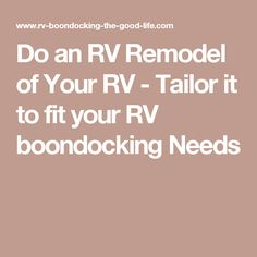 Do an RV Remodel of Your RV - Tailor it to fit your RV boondocking Needs