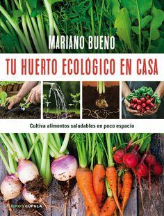 Tu huerto ecológico en casa / Mariano Bueno. Libros Cúpula, 2016.