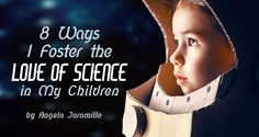 8 Ways I Foster the Love of Science in My Children - by Angela Jaramillo | Not too long ago, I would have naively told you that I really thought all kids were reading and doing science independently for fun, until I recently went to a birthday party.