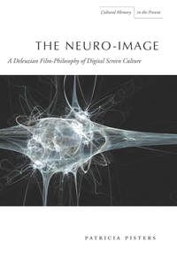 THE NEURO-IMAGE: A DELEUZIAN FILM-PHILOSOPHY OF DIGITAL SCREEN CULTURE