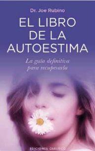 El libro de la autoestima: la guía definitiva para recuperarla / José Rubino. Editorial Obelisco Ediciones.
