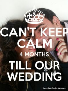 CAN'T KEEP CALM 4 MONTHS TILL OUR WEDDING Poster