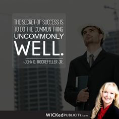 The secret of success is to do the common thing uncommonly well. - John D. Rockefeller Jr.