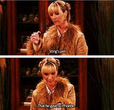 Stings pen. That he gave to Phoebe.