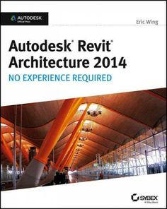 Autodesk Revit architecture 2014 [Recurso electrónico] : no experience required / Eric Wing http://encore.fama.us.es/iii/encore/record/C__Rb2624018?lang=spi