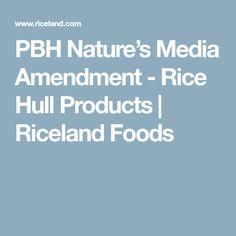 PBH Nature's Media Amendment - Rice Hull Products | Riceland Foods