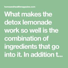 What makes the detox lemonade work so well is the combination of ingredients that go into it. In addition to the immune system boost from the Vitamin C in the lemons, the recipe also includes cayenne pepper and honey.