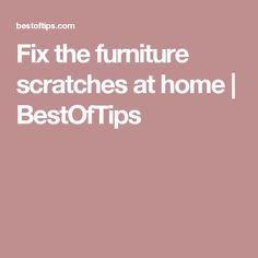 Fix the furniture scratches at home | BestOfTips