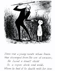 A compilation of Edward Gorey and his rather gothic poems and illustrations. Check out his dark children alphabet illustrations : http://sixpenceee.com/post/64093997915/heres-something-to-lighten-up-your-mood