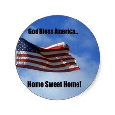God Bless America...Home Sweet Home! Round Sticker