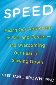 Speed: Facing Our Addiction to Fast and Faster--And Overcoming Our Fear of Slowing Down by Stephanie Brown Ph. Speed: Facing Our Addiction to Fast and Faster - and Overcoming Our Fear of Slowing Down. Good Books, Books To Read, Big Books, Stephanie Brown, Book Publishing, Book Lists, Reading Online, Self Help, Addiction