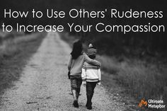 How to Use Other's Rudeness to Increase Your Compassion | .life is a metaphor.