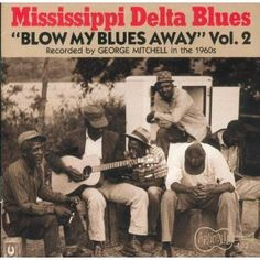 ghostcapital: Blow My Blues Away: Mississippi Delta Blues Vol. 1 & 2 (Arhoolie)