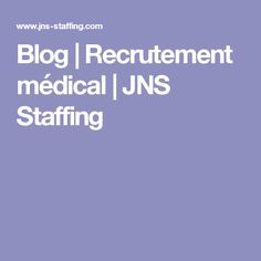 Blog | Recrutement médical | JNS Staffing