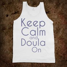 Keep Calm and Doula On Tank  http://skreened.com/momjeanz/keep-calm-and-doula-on-tank