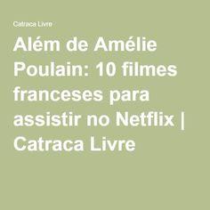 Além de Amélie Poulain: 10 filmes franceses para assistir no Netflix | Catraca Livre