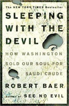Sleeping with the Devil: How Washington Sold Our Soul for Saudi Crude: Robert Baer: 9781400052684: Amazon.com: Books