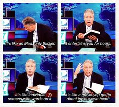 Jon Stewart, explaining to young people why books are awesome.  I love this.