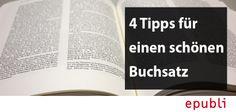 Schöne und gut lesbare Bücher werden eher gekauft und gelesen.  So gestaltet ihr einen schönen Buchsatz: http://blog.epubli.de/unkategorisiert/4-tipps-fur-einen-schonen-buchsatz/