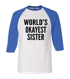Raglan Tee Women's   Worlds Okayest Sister  Sister Shirt